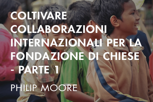 coltivare collaborazioni internazionali per la fondazione di chiese - parte 1