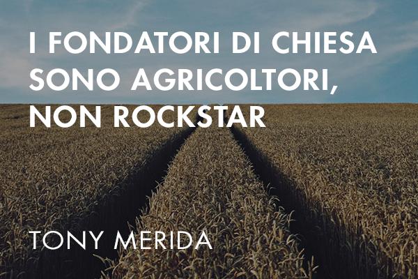 I FONDATORI DI CHIESE SONO AGRICOLTORI, NON ROCKSTAR.