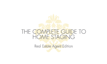 The Complete Guide to Home Staging : Real Estate Agent Edition