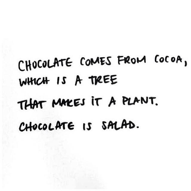 Yep. You heard it here folks. Chocolate is salad. You're welcome! :)