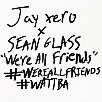 jay xero sean glass we're all friends