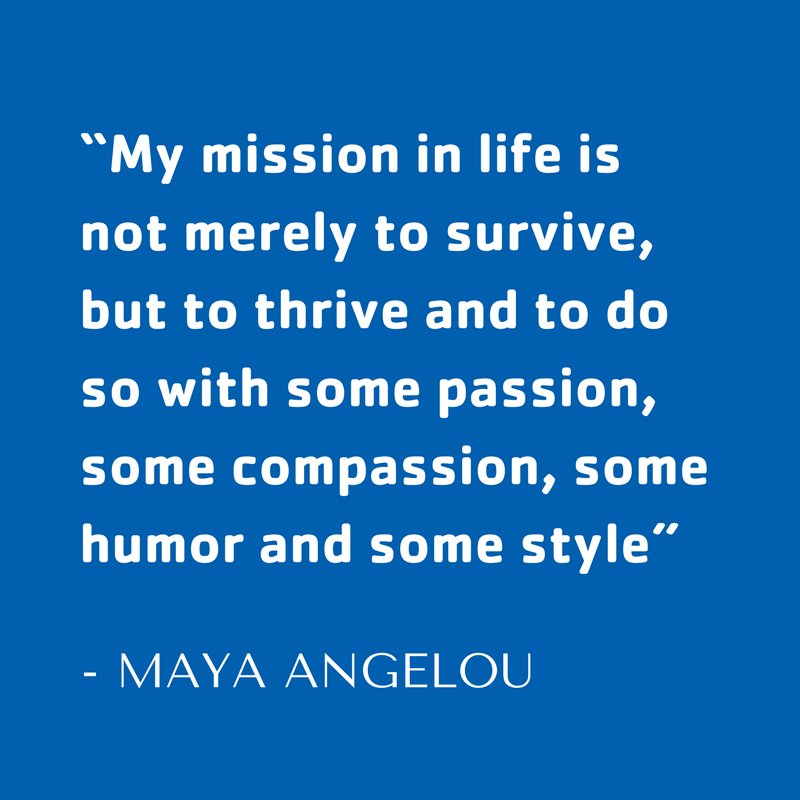 """My mission in life is not merely to survive but to thrive and to do so with some passion, some compassion, some humor (1).png"