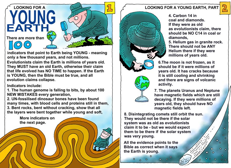 I have 100 scientific reasons to affirm a young earth. Both are available online, but some may say I am only interested in money and selling. I am not. If you are too poor to buy them, I can send one of the two booklets free as an attachment. Just write to me at paulhumber@verizon.net. The main reason we do this is to encourage you to believe God's Word. We would like to see you in heaven, and the only way is through the Lord Jesus. See His words in Luke 13:1-3.