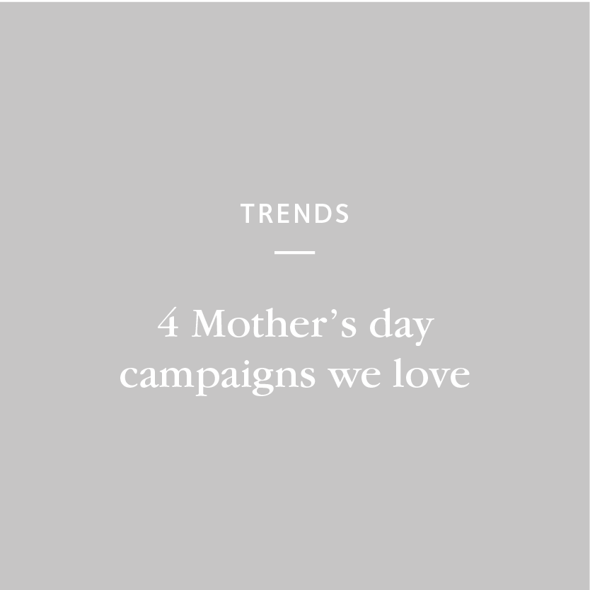 4 Mother's day campaigns we love Posted by Cherry