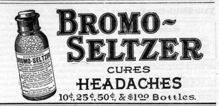 """Bromo-Seltzer  ads once said """"Good for the stomach"""" and """"Cures Headache""""."""