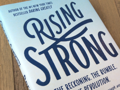 RISING STRONG IS AN INSPIRATIONAL GUIDE! - JOIN US in Fall 2017