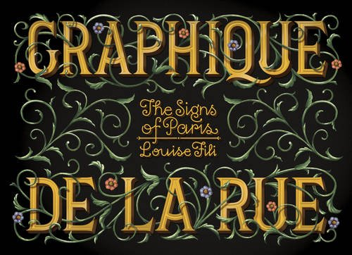 Graphique de la Rue consists of page after page of gorgeous type from the streets of Paris, collected and curated by Louise Fili.
