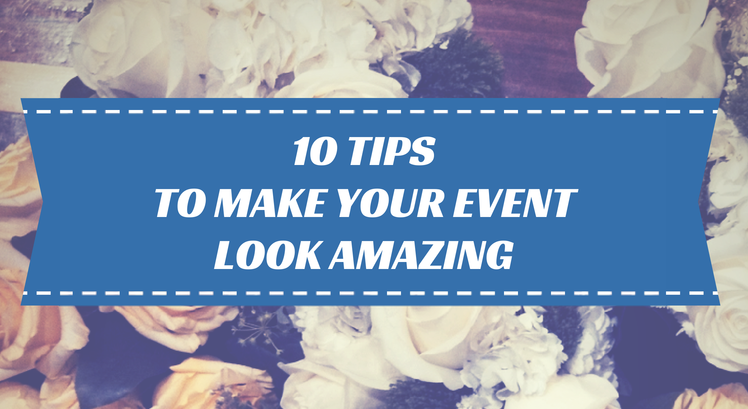 10 tips to make your event look amazing