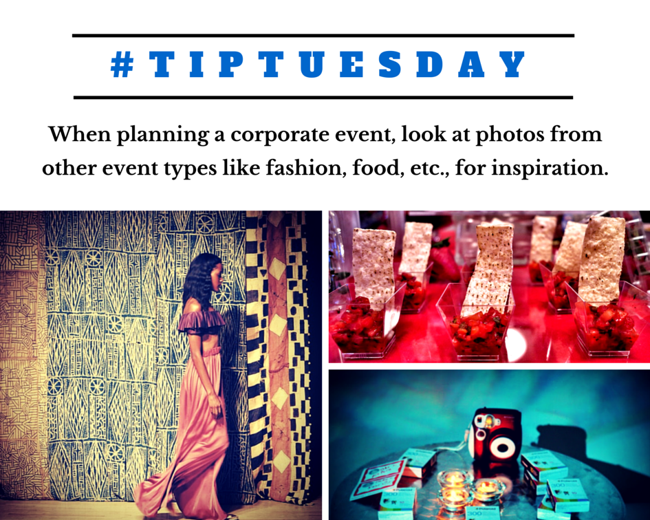 #TipTuesday: When planning a corporate event, look at photos from other event types like fashion, food, etc., for inspiration.