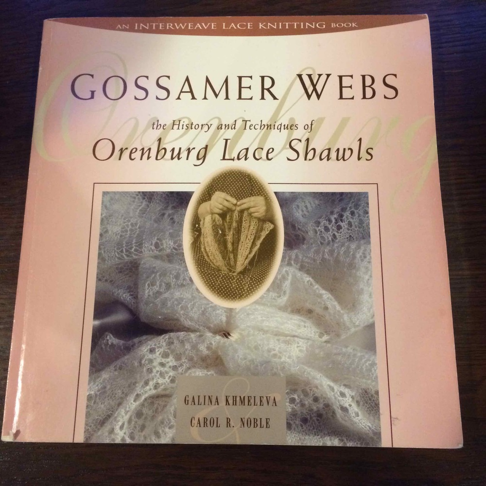 Gossamer Webs: the history and techniques of Orenburg Lace Shawls by Galina Khmeleva and Carole R Noble, Interweave Press