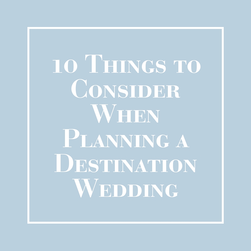 Ten Things to Consider When Planning a Destination Wedding | LIG Events - Washington, DC Wedding and Event Planners