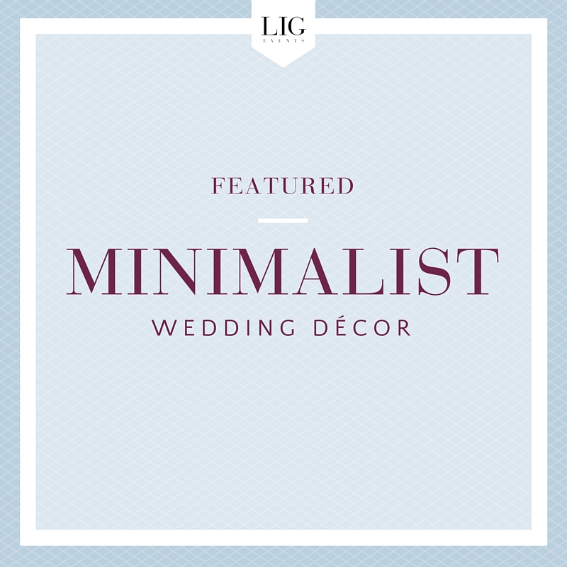 Minimalist Wedding Decor | LIG Events - Wedding Planners in Washington, DC