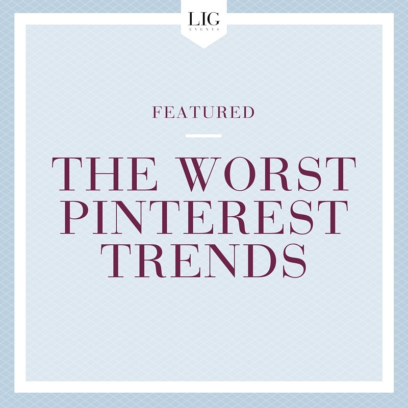 The Worst Pinterest Trends | LIG Events - Wedding Planners in Washington, DC