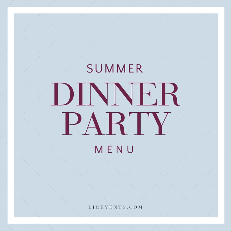 Summer Dinner Party Menu Inspiration | LIG Events - Washington, DC Wedding and Event Planners
