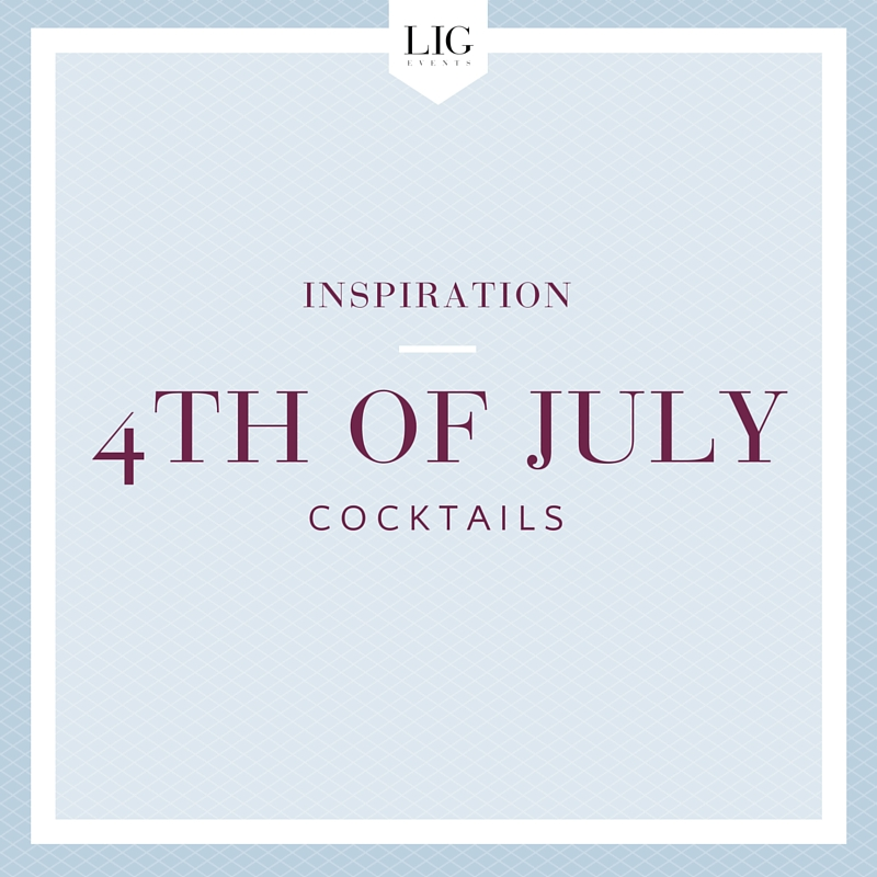 4th of July Patriotic Cocktails | LIG Events - Washington, DC Wedding and Event Planners