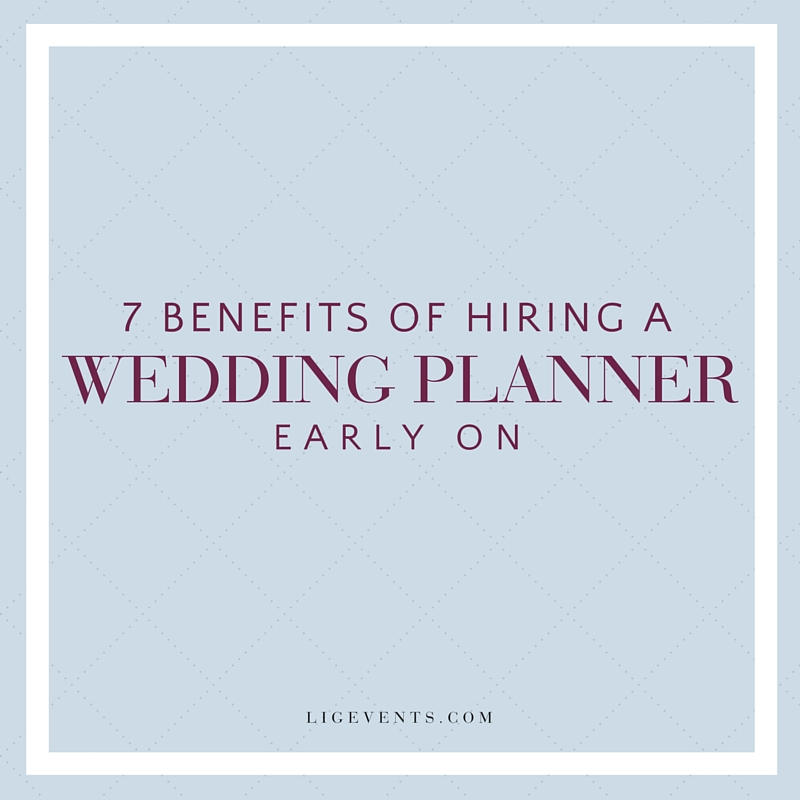 The Benefits of Hiring a Wedding Planner Early | LIG Events - Washington, DC Wedding and Event Planners