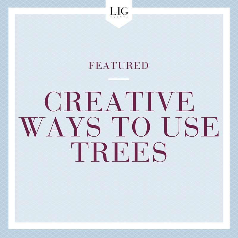 Creative Ways to Use Trees at Your Wedding | LIG Events - Washington, DC Wedding and Event Planners