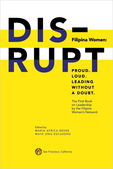 DISRUPT—Filipina Women: Proud. Loud. Leading Without A Doubt. | The First Book on Leadership by the Filipina Women's Network