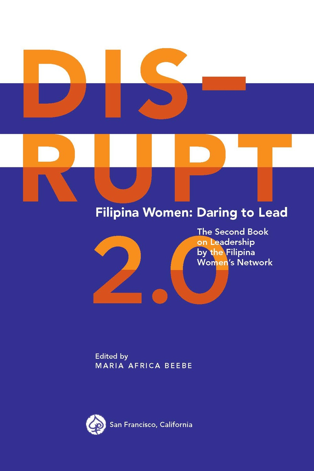 PRE-ORDER TODAY!DISRUPT 2.0. Filipina Women: Daring To Lead—the Filipina Women's Network's 2nd book on Filipina women leadership—will be launched during the 13th Annual Filipina Leadership Global Summit in Cebu on August 22, 2016sponsored by the University of Cebu and on August 26, 2016in Manila sponsored by the Asian Institute of Management. Book cover design by Lucille Lozada Tenazas, Global FWN100 '13 and Henry Wolf Professor of Communication Design & Associate Dean of Art, Media and Technology, Parsons The New School for Design