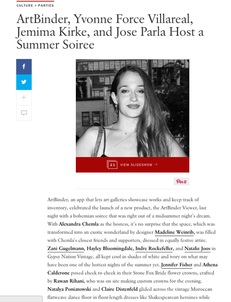 "Vogue.com, ""ArtBinder, Yvonne Force Villareal, Jemima Kirke, and Jose Parla Host a Summer Soiree"",  July 2014."