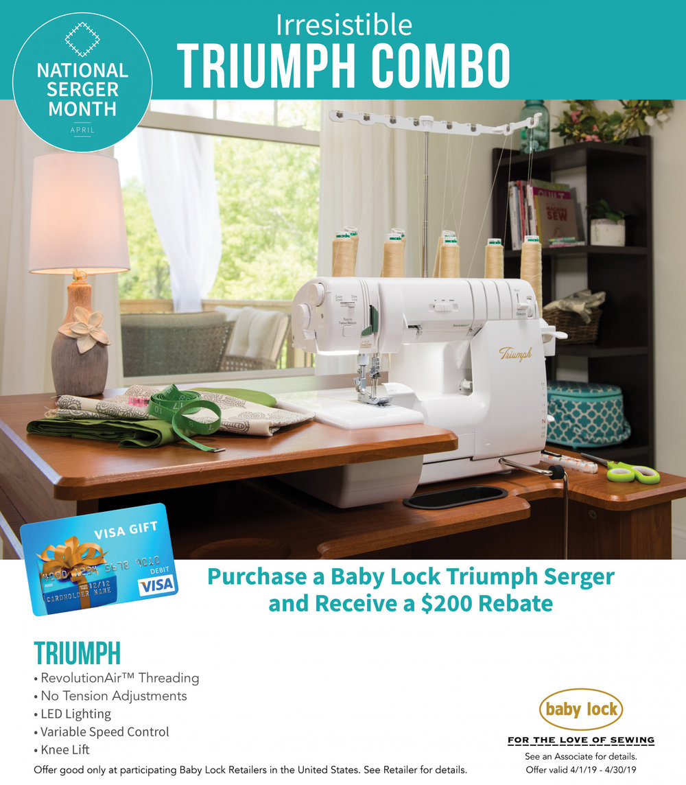 The top of the line TRIUMPH does it all - air threading of both the loopers and needles, as well as both overlock and cover stitch capabilities. - In April, receive a $200 rebate from Baby Lock.