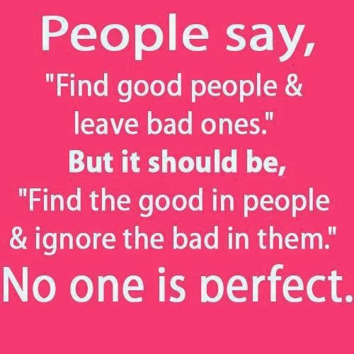 People-say-Find-good-people-and-leave-bad-ones.-But-it-should-be-Find-the-good-in-people-and-ignore-the-bad-in-them.-No-one-is-perfect.jpg