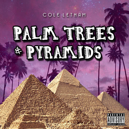Palm Trees and Pyramids the mixtape coming November 2015. Cover art created and designed by Cole Letham.