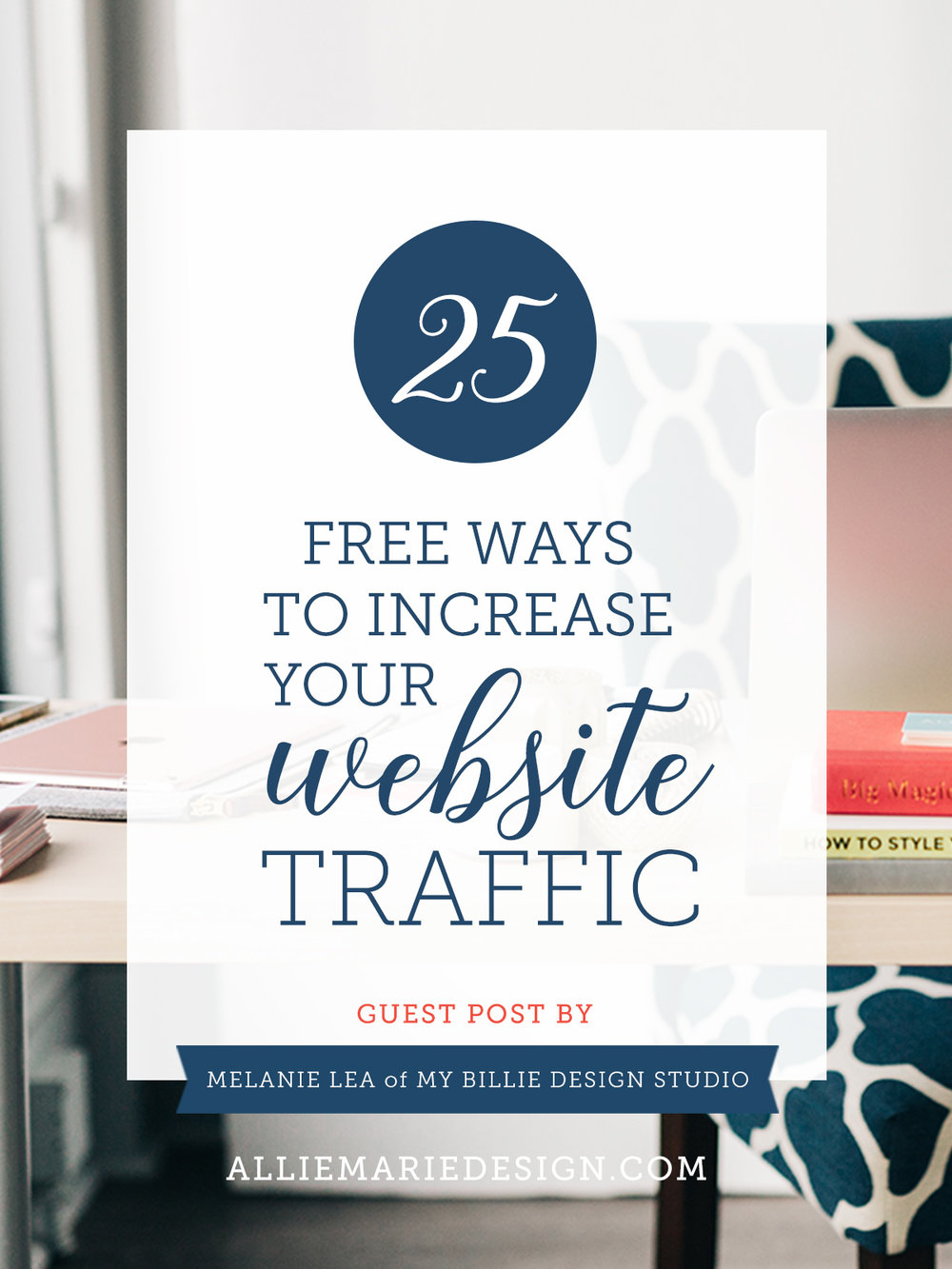 25 Free Ways to Increase Website Traffic  |  Guest Blog Post by Melanie Lea of My Billie Design Studio  |  SEO Tips, Marketing Tips, Blogging Tips, Website Tips  |  AllieMarie Design