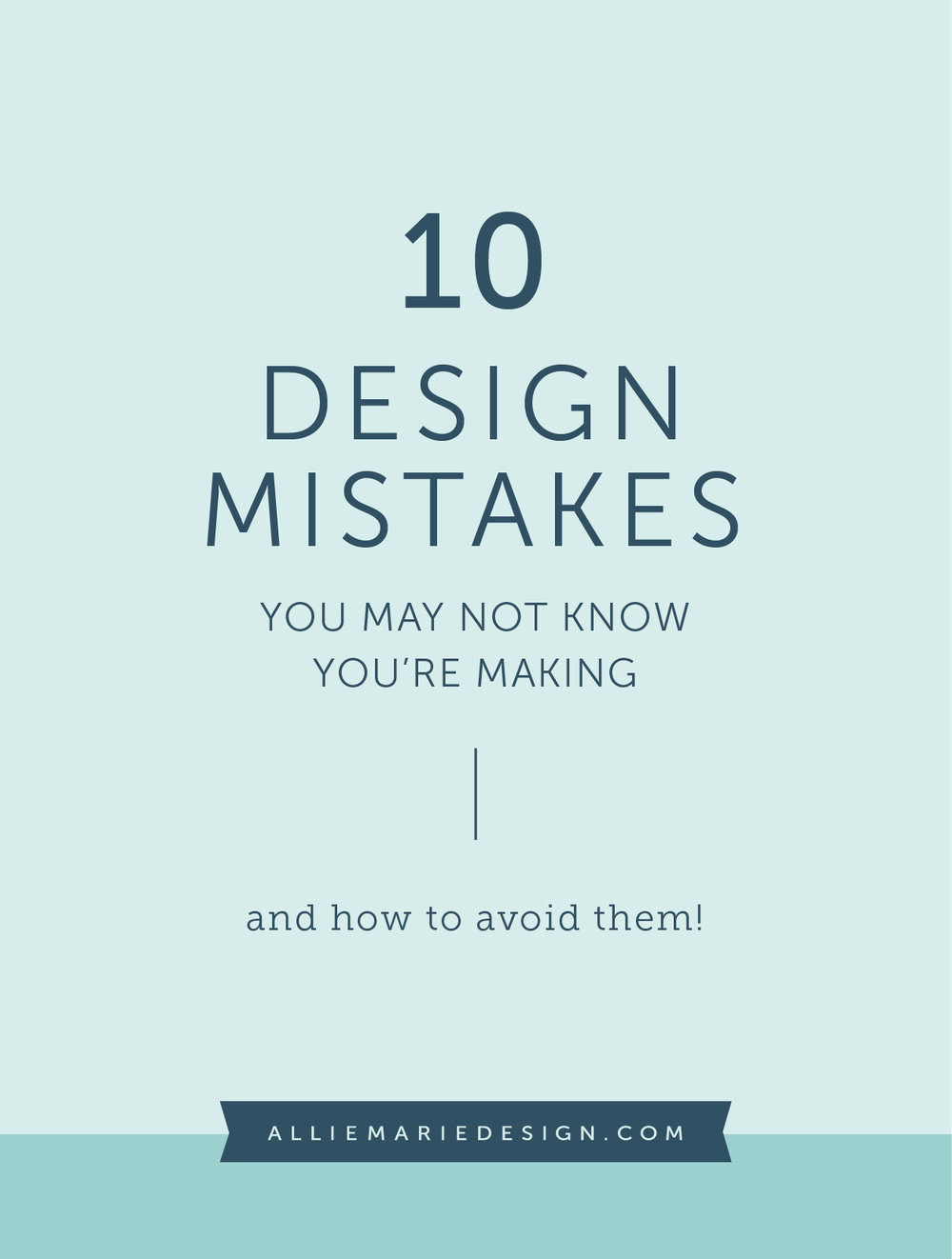 10 Design Mistakes You May Not Know You're Making and How to Avoid Them  |  Design Tips blog post by AllieMarie Design