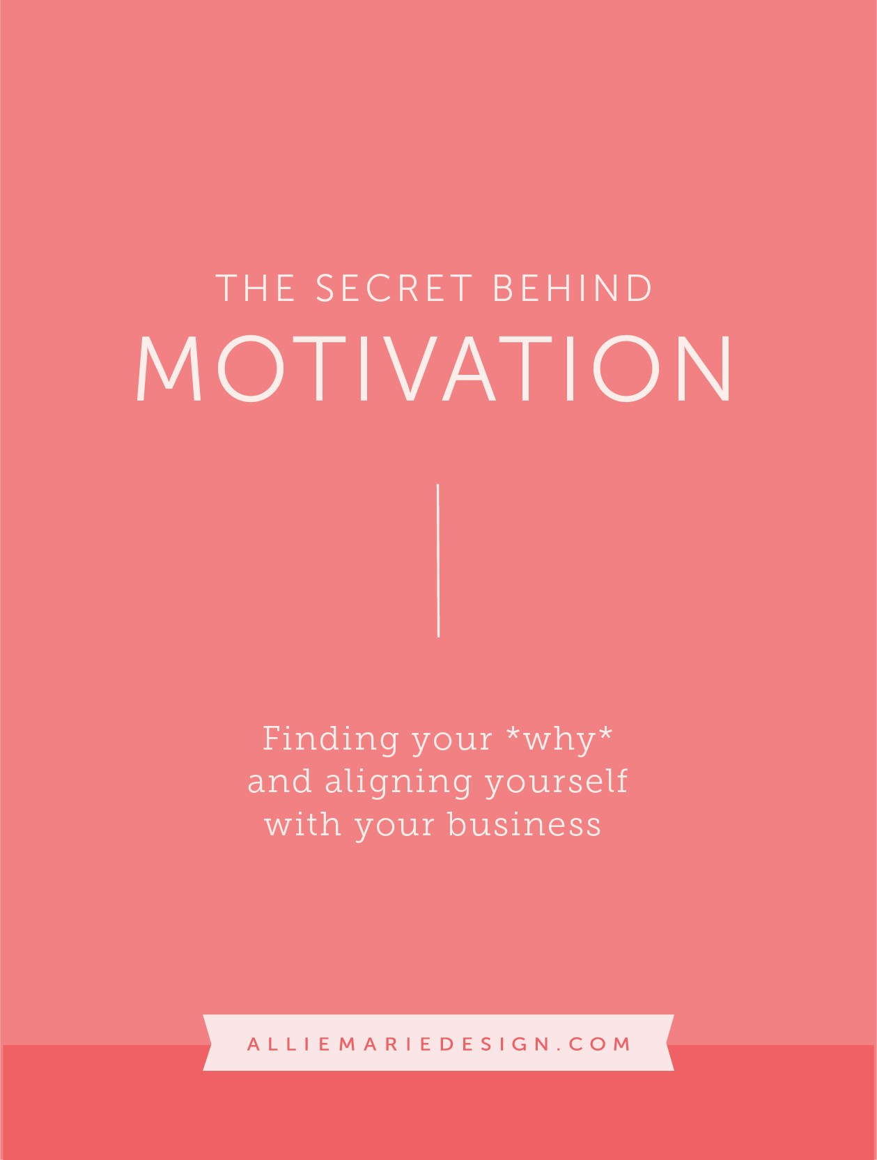 The Secret Behind Motivation Finding Your Why And Aligning Yourself With Your Business Alliemarie Design