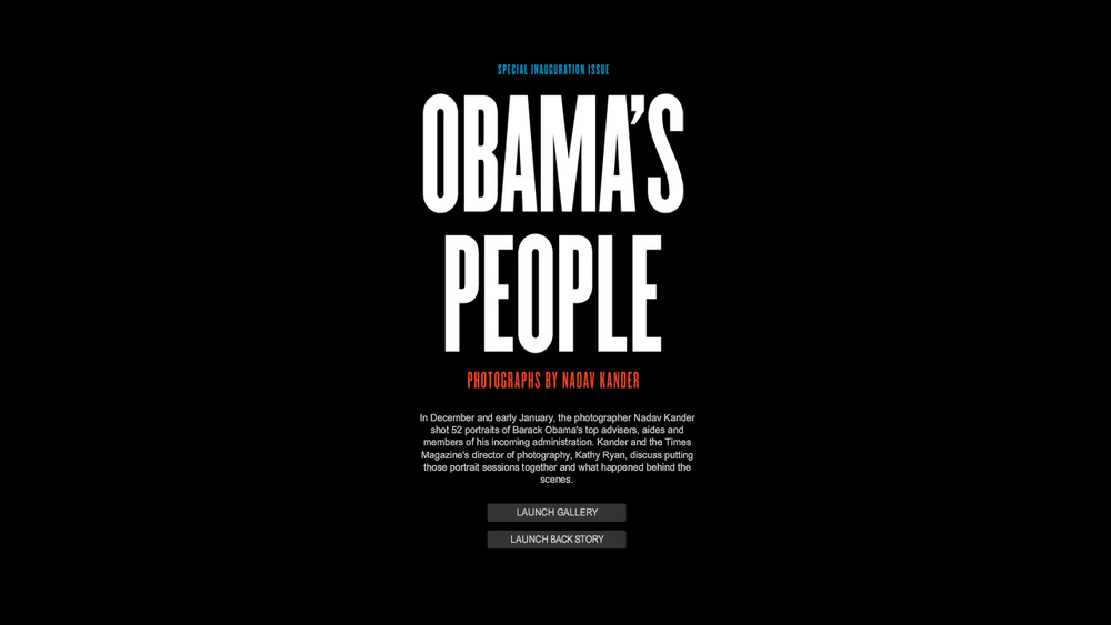 December 2009 Obama's People Role: Interactive Designer and Audio Editor An interactive gallery of the incoming administration.  View Interactive