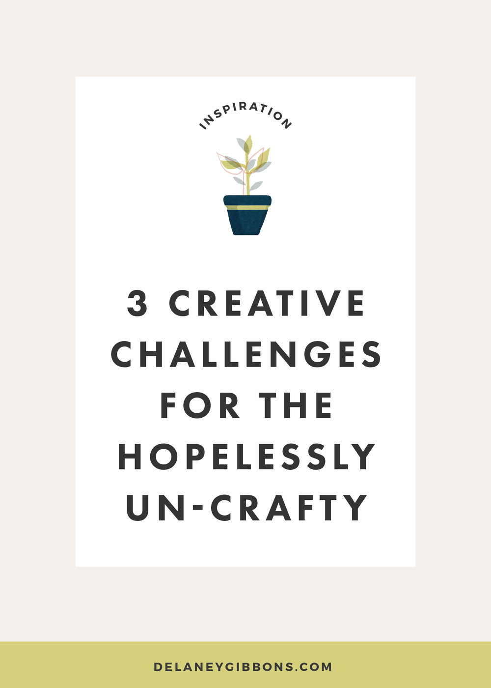 3 Creative Challenges for the Hopelessly Un-crafty — from Delaney Gibbons Studio