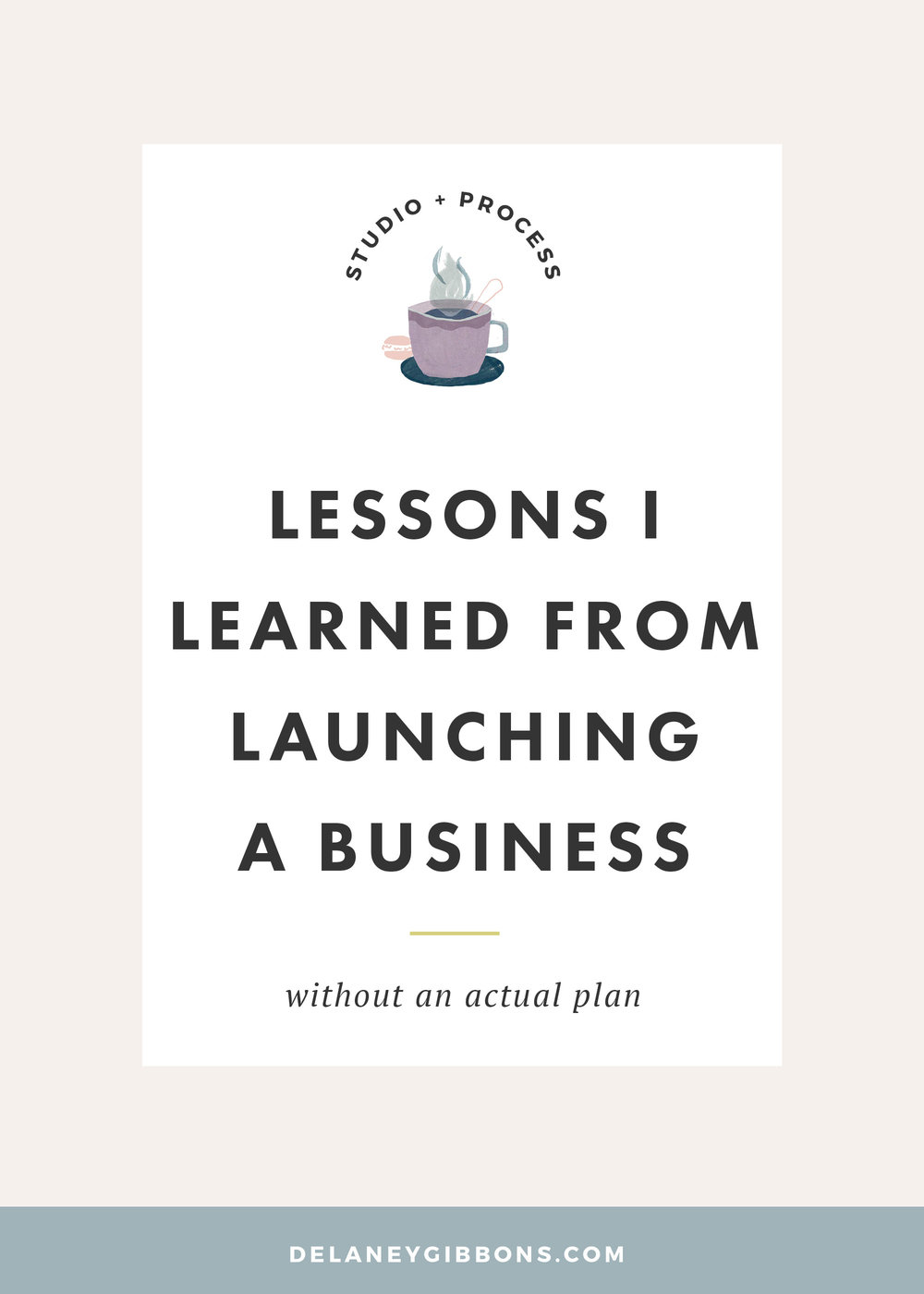 Lessons I Learned from Launching a Business Without an Actual Plan — from Delaney Gibbons Studio