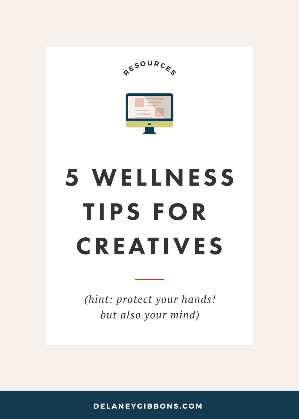 5 Wellness Tips for Creatives (hint: protect your hands! but also your mind) — from Delaney Gibbons Studio