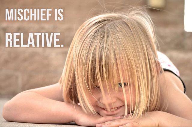 #Mischief is relative.