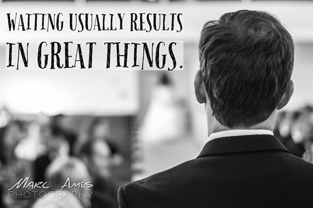 #Waiting usually results in #greatthings.