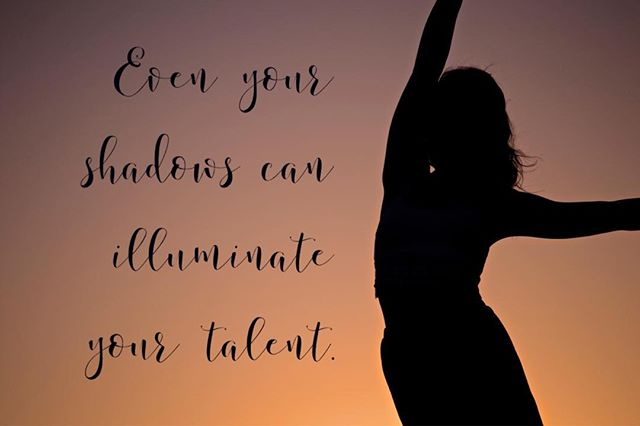 Even your #shadows can illuminate your #talents.