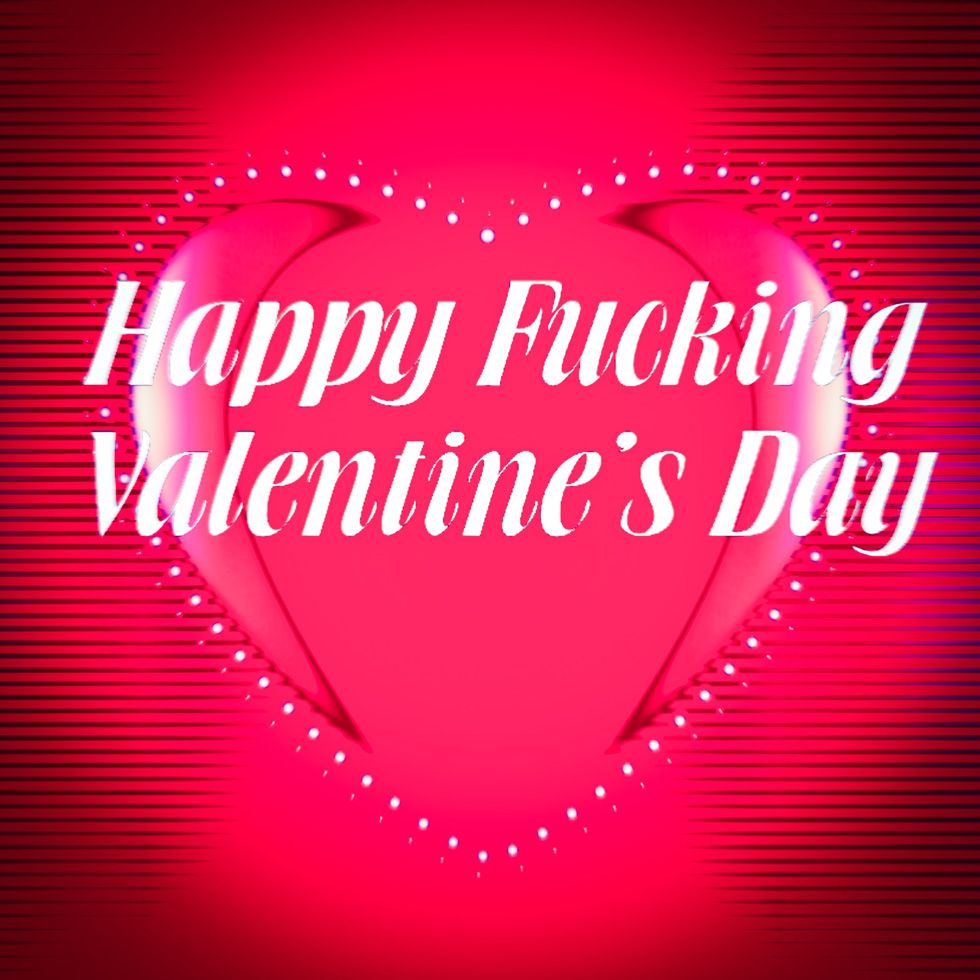 02.13.2016 Everyday Number 136- Happy Fucking Valentines Day
