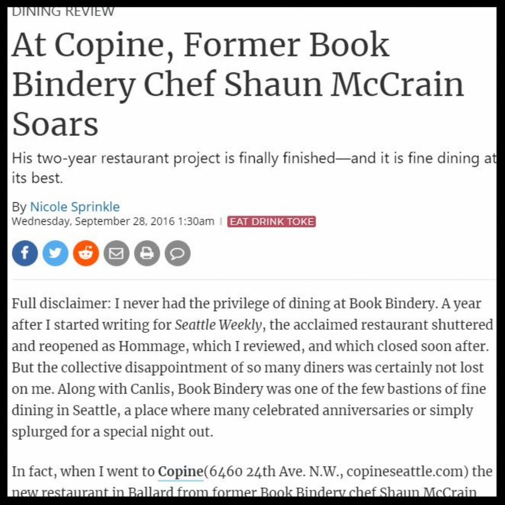 "Seattle Weekly   September 2016  ""At Copine, Former Book Bindery Chef Shaun McCrain Soars  His two-year restaurant project is finally finished—and it is fine dining at its best."""