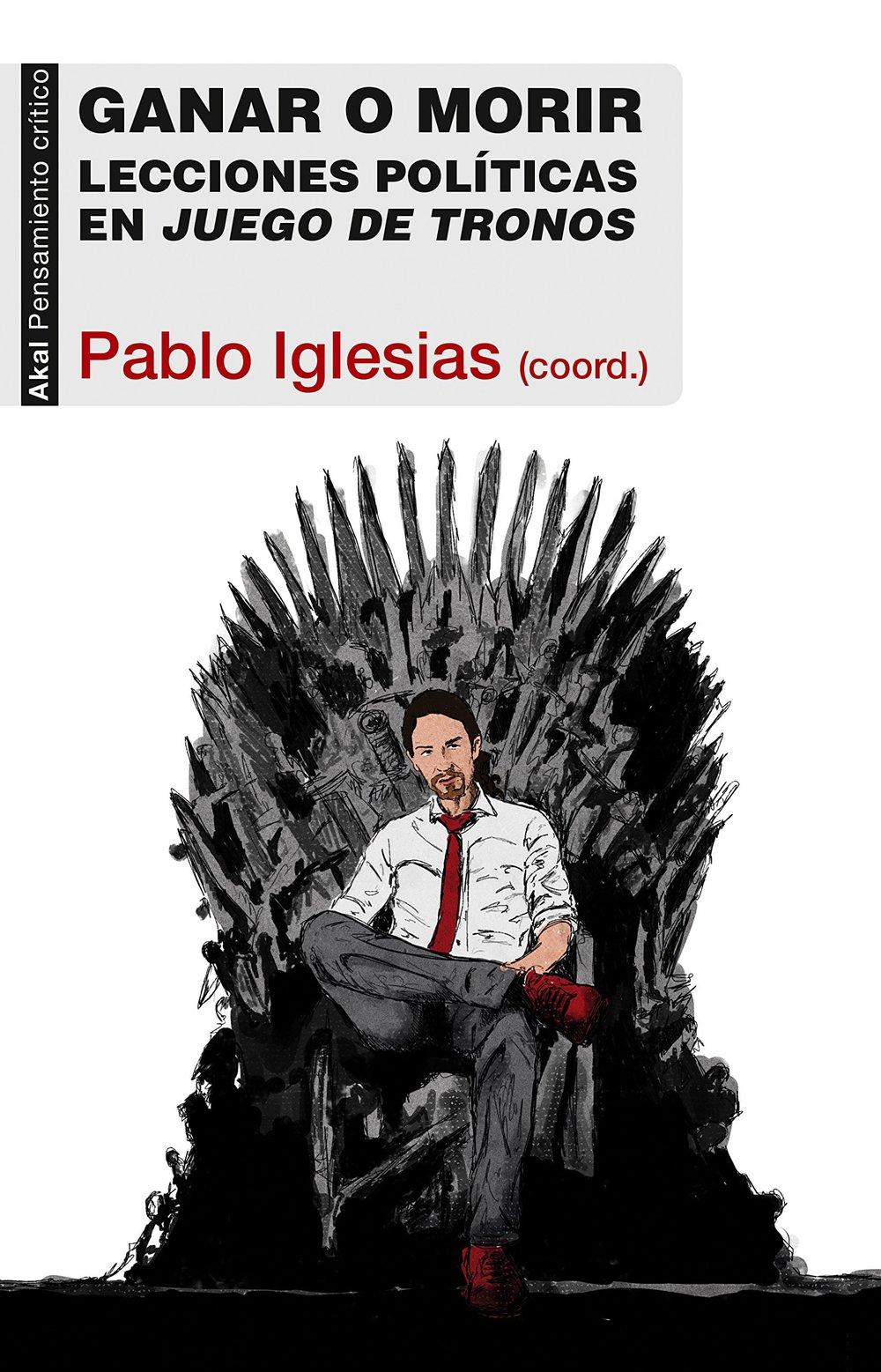«Å vinne eller dø. Politiske lærdommer fra Game of Thrones». Pablo Iglesias (red.).