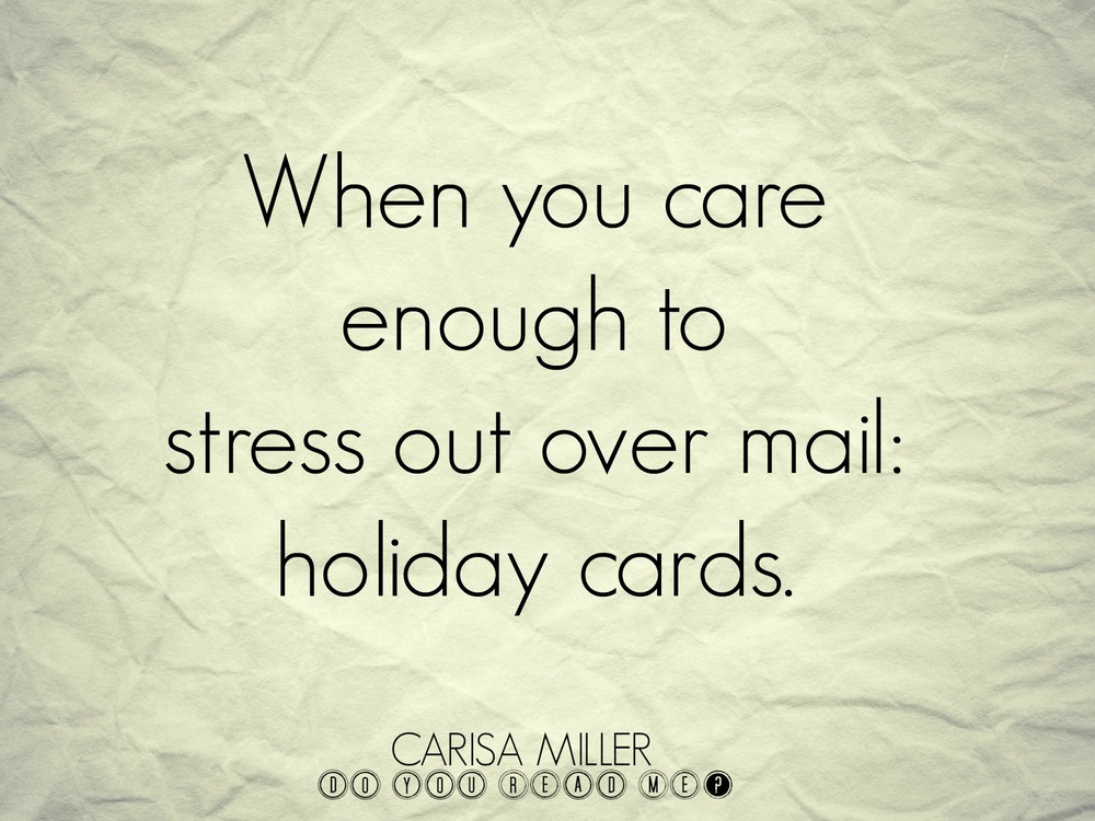 Holiday Card Stress by Carisa Miller