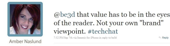 "@be3d that value has to be in the eyes of the reader. Not your own ""brand"" viewpoint. #techchat"