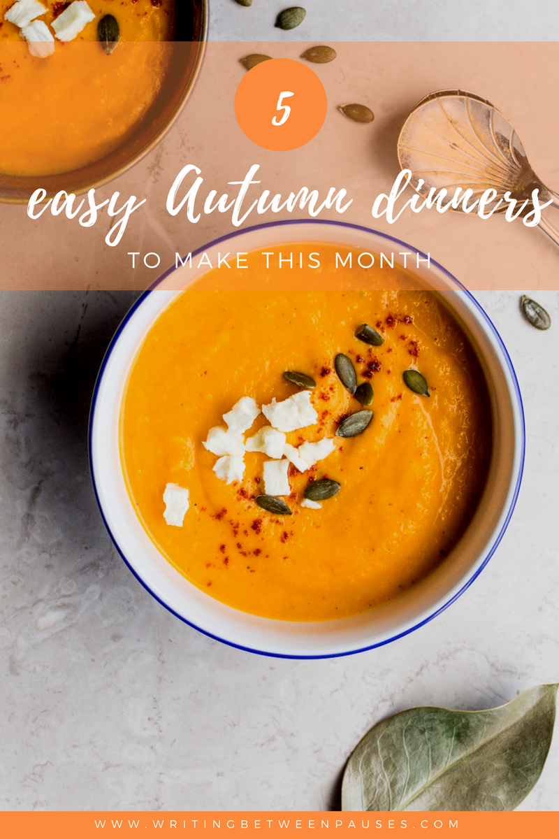 5 Easy Autumn Dinners to Make This Month | Writing Between Pauses