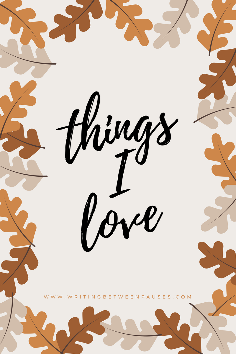 Things I Love October 7 | Writing Between Pauses