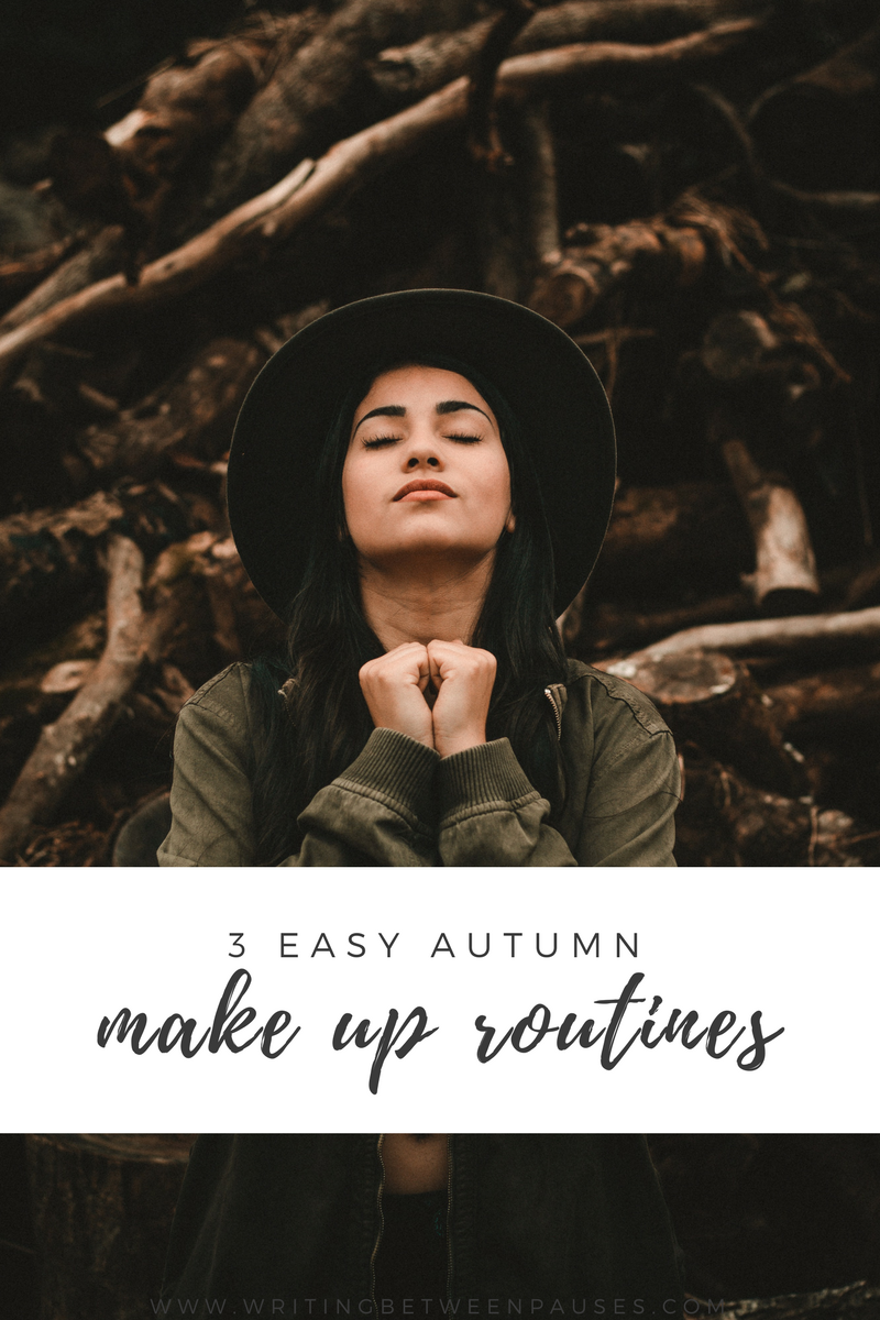 3 Easy Autumn Make Up Routines | Writing Between Pauses
