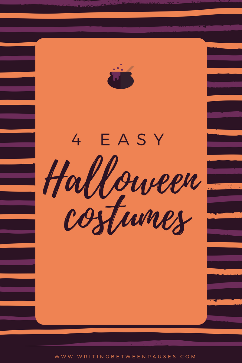 4 Easy Halloween Costumes | Writing Between Pauses