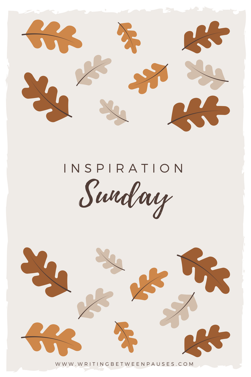Sunday Inspiration: October 29 | Writing Between Pauses