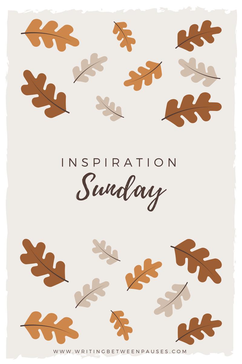 Sunday Inspiration: October 29 | Writing Between Pauses