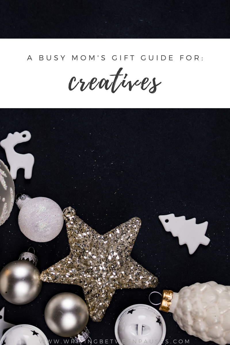 A Busy Mom's Gift Guide for Creatives | Writing Between Pauses