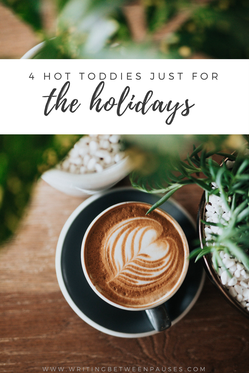 4 Hot Toddies Just for the Holidays | Writing Between Pauses